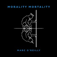 Marc OReilly Morality Mortality